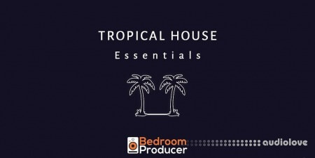 Bedroom Producer Tropical House Essentials Complete Sample Pack