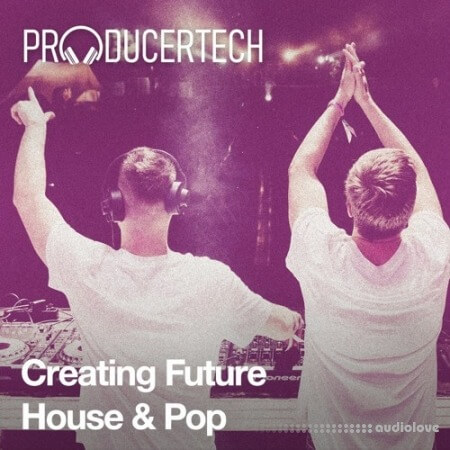 Producertech Creating Future House and Pop