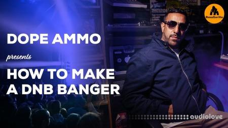 BassGorilla Dope Ammo Presents How To Make A DnB Banger