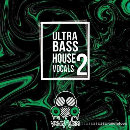 Vandalism Ultra Bass House Vocals 2
