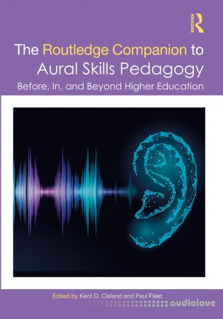 The Routledge Companion to Aural Skills Pedagogy: Before In and Beyond Higher Education
