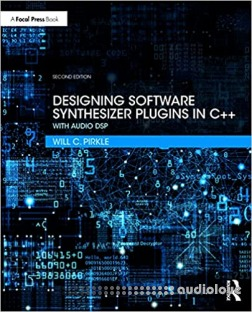 Designing Software Synthesizer Plugins in C++: With Audio DSP, 2nd Edition