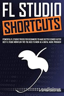 FL STUDIO SHORTCUTS: Powerful FL Studio Tricks for Beginners to Make Better Songs Faster (Best FL Studio Workflow Tips You Need to Know as a Digital Music Producer)