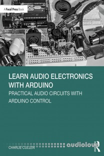 Learn Audio Electronics with Arduino: Practical Audio Circuits with Arduino Control