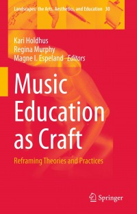 Music Education as Craft: Reframing Theories and Practices