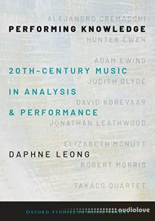 Performing Knowledge: Twentieth-Century Music in Analysis and Performance (Oxford Studies in Music Theory)