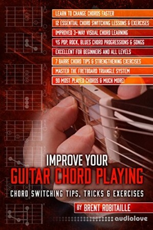 Improve Your Guitar Chord Playing: Chord Switching Tips Tricks & Exercises