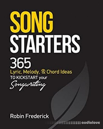 Song Starters: 365 Lyric Melody & Chord Ideas to Kickstart Your Songwriting