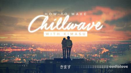 Sonic Academy How To Make Chillwave with Kimasu