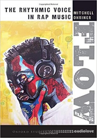 Flow: The Rhythmic Voice in Rap Music (Oxford Studies in Music Theory)