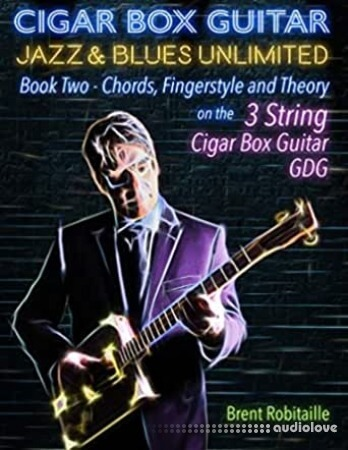 Cigar Box Guitar Jazz & Blues Unlimited 3 String: Book Two: Chords Fingerstyle and Theory