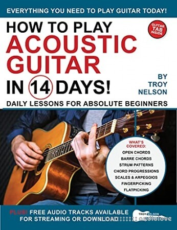 How to Play Acoustic Guitar in 14 Days: Daily Lessons for Absolute Beginners (Play Music in 14 Days)