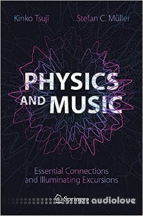 Physics and Music: Essential Connections and Illuminating Excursions