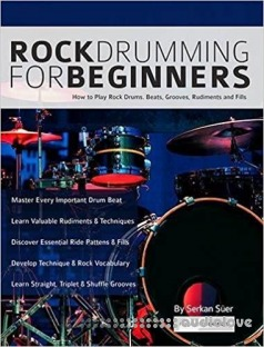 Rock Drumming for Beginners: How to Play Rock Drums for Beginners. Beats, Grooves and Rudiments (Learn to Play Drums)