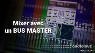 Elephorm Maitriser le Mixage Audio: Le Bus Master