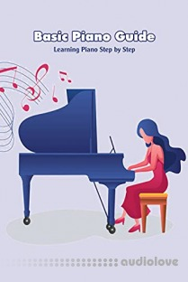 Basic Piano Guide: Learning Piano Step by Step: Piano Guide Book