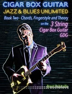 Cigar Box Guitar Jazz & Blues Unlimited 3 String: Book Two: Chords, Fingerstyle and Theory