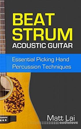 Beat Strum Acoustic Guitar: Essential Picking Hand Percussion Techniques