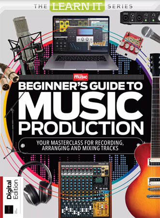 LearnIt Series: Beginner's Guide To Music Production 1st Edition 2021