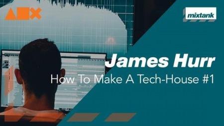 Mixtank.tv James Hurr How To Make A Tech-House #1