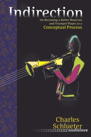 Indirection: On Becoming a Better Musician and Trumpet Player as a Conceptual Process