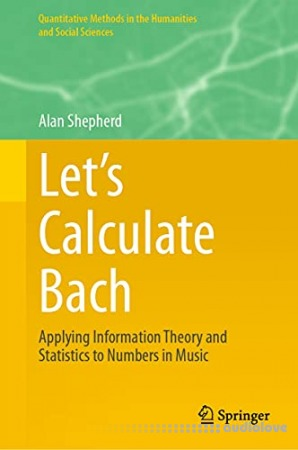 Let's Calculate Bach: Applying Information Theory and Statistics to Numbers in Music