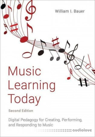 Music Learning Today: Digital Pedagogy for Creating Performing and Responding to Music 2nd Edition