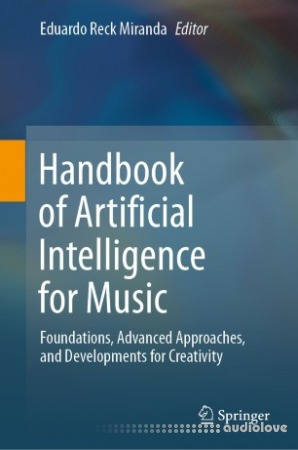 Handbook of Artificial Intelligence for Music: Foundations, Advanced Approaches, and Developments for Creativity