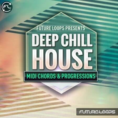 Future Loops Deep and Chill House MIDI Chords and Progressions