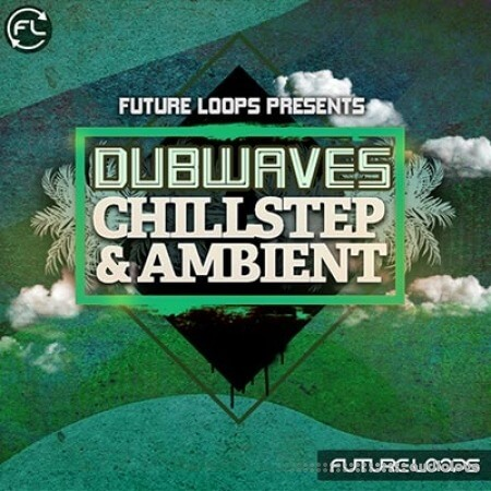Future Loops Dubwaves Chillstep and Ambient