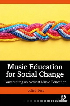 Music Education for Social Change: Constructing an Activist Music Education