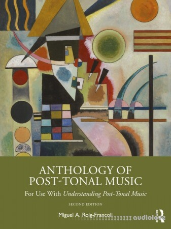 Anthology of Post-Tonal Music: For Use with Understanding Post-Tonal Music, 2nd Edition