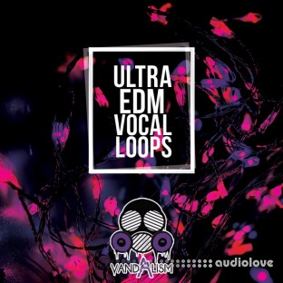Vandalism Ultra EDM Vocal Loops
