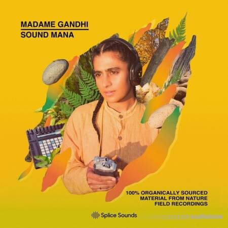 Splice Sounds Madame Gandhi x Sound MANA 100% Organically Sourced Material From Nature Field Recordings
