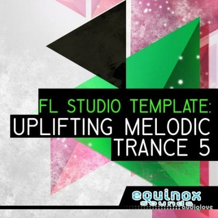 Equinox Sounds FL Studio Template: Uplifting Melodic Trance 5
