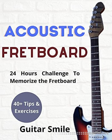 Acoustic Fretboard : 24 Hours Challenge to Memorize the Fretboard : 40+ Tips and exercises included (Fretboard Mastery Book 1)
