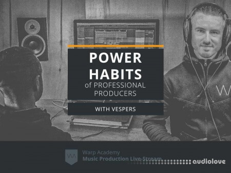 Warp Academy Power Habits of Professional Producers