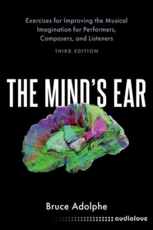 The Mind's Ear: Exercises for Improving the Musical Imagination for Performers Composers and Listeners 3rd Edition