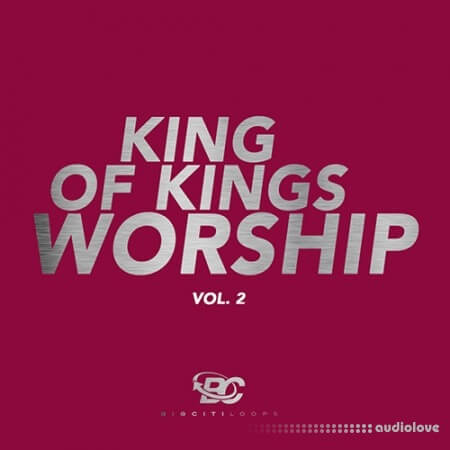 Big Citi Loops King Of Kings Worship Vol.2