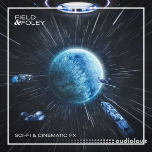 Field and Foley Sci-Fi and Cinematic FX