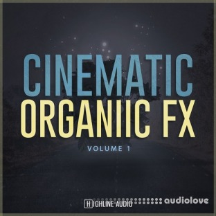 Highline Audio Cinematic Organic FX Volume 1