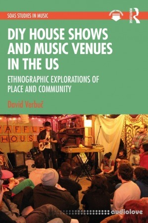 DIY House Shows and Music Venues in the US: Ethnographic Explorations of Place and Community (SOAS Studies in Music)