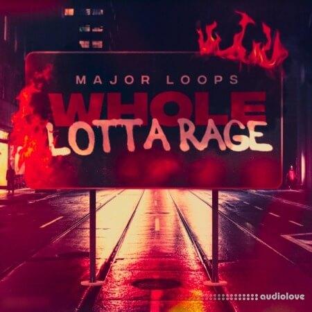 Major Loops Whole Lotta Rage