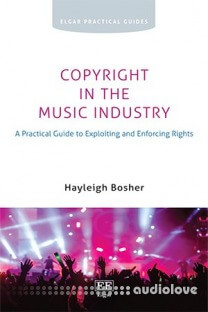 Copyright in the Music Industry: A Practical Guide to Exploiting and Enforcing Rights