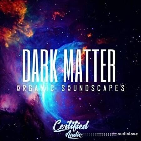 Certified Audio Dark Matter Organic Soundscapes