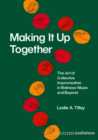 Making It Up Together: The Art of Collective Improvisation in Balinese Music and Beyond