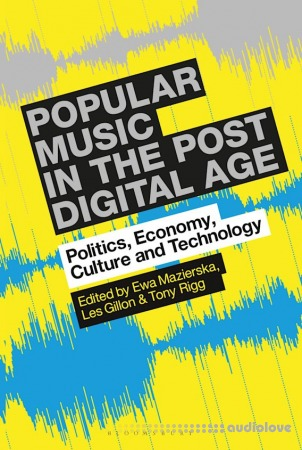 Popular Music in the Post-Digital Age: Politics Economy Culture and Technology