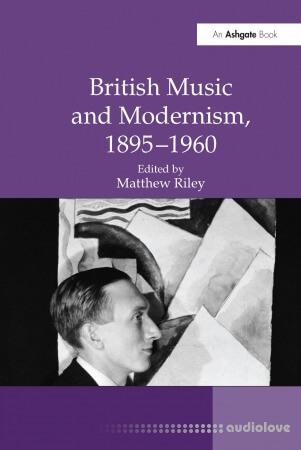 British Music and Modernism 1895-1960
