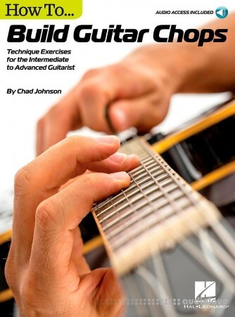How to Build Guitar Chops: Technique Exercises for the Intermediate to Advanced Guitarist
