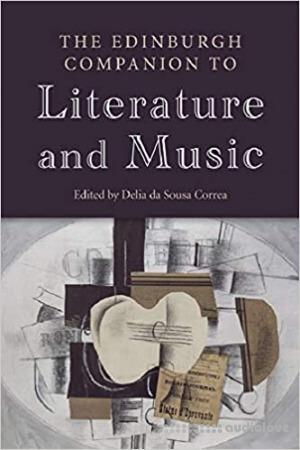 The Edinburgh Companion to Literature and Music (Edinburgh Companions to Literature and the Humanities)